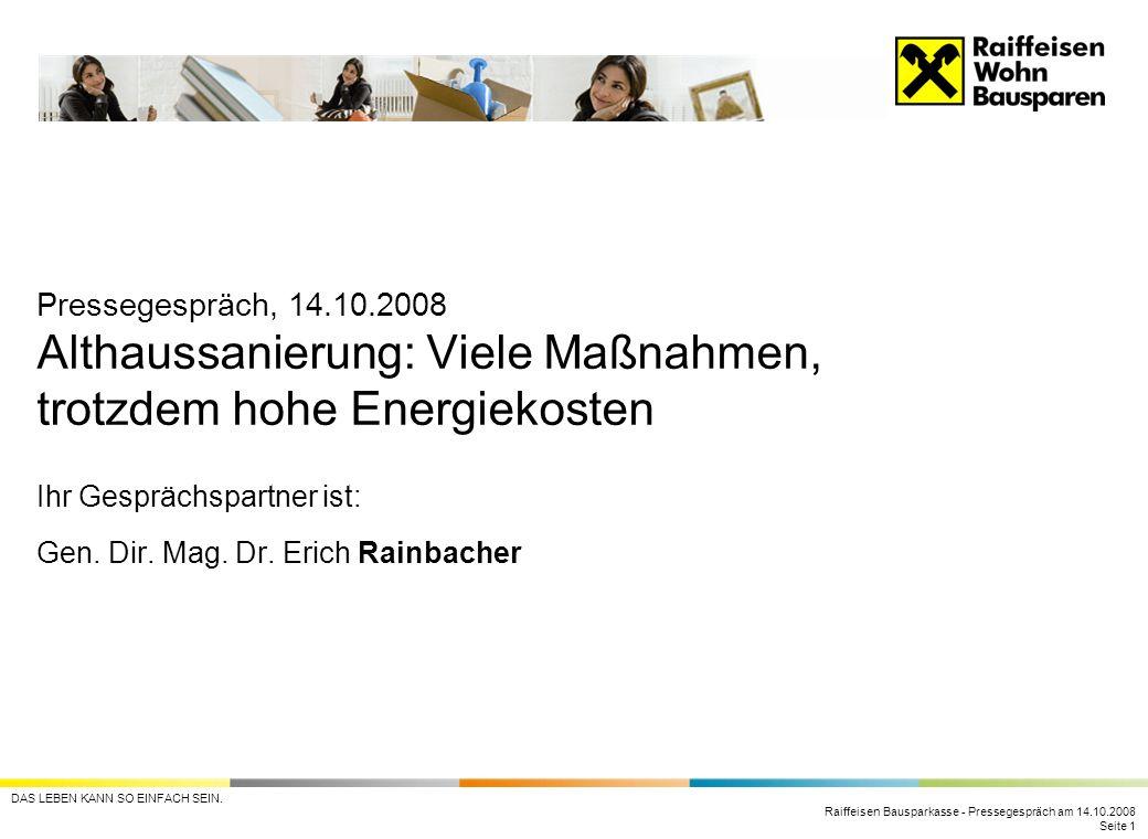 Pressegespräch, 14.10.2008 Althaussanierung: Viele Maßnahmen, trotzdem hohe Energiekosten Ihr Gesprächspartner ist: Gen.
