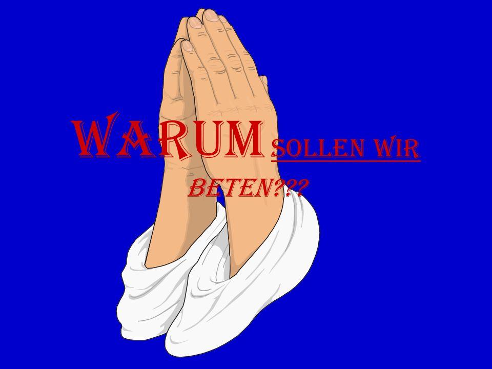 Warum sollen wir beten