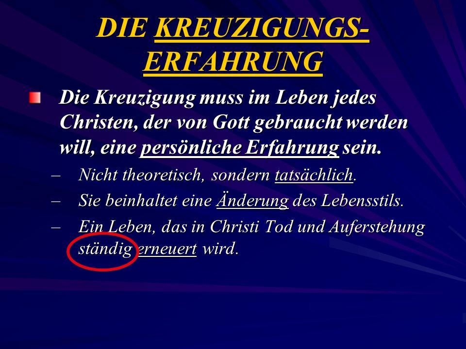 DIE KREUZIGUNGS- ERFAHRUNG