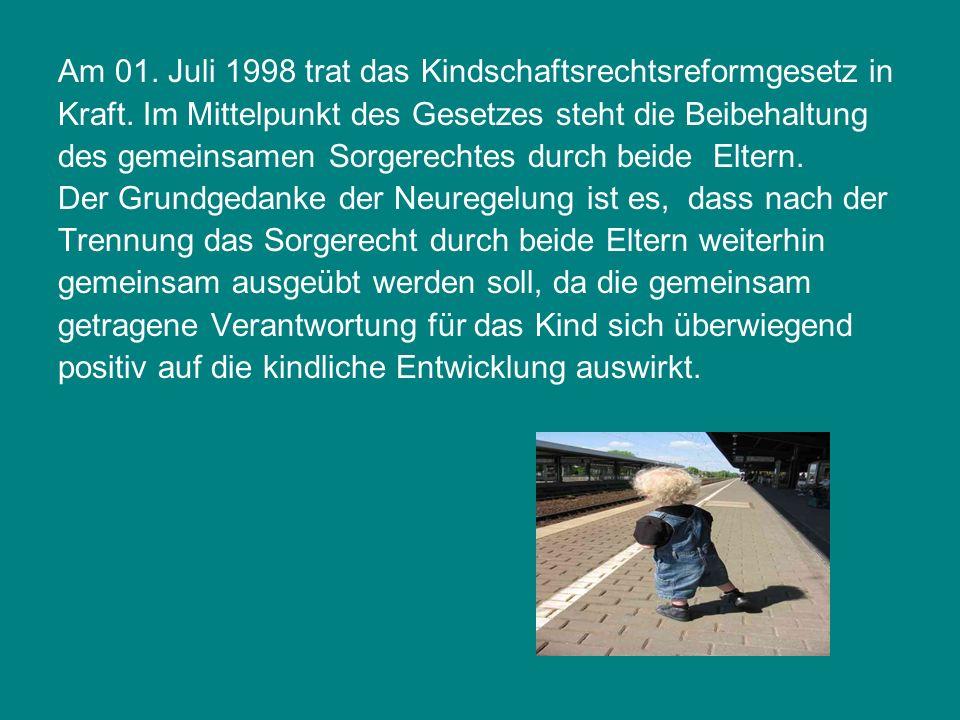 Am 01. Juli 1998 trat das Kindschaftsrechtsreformgesetz in