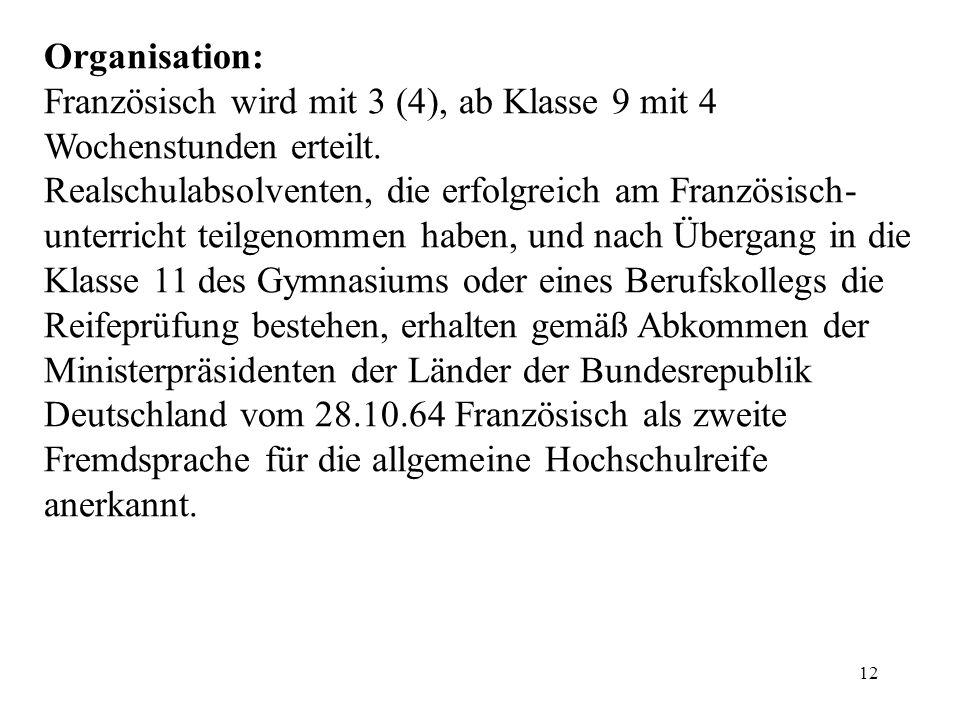 Organisation: Französisch wird mit 3 (4), ab Klasse 9 mit 4 Wochenstunden erteilt.