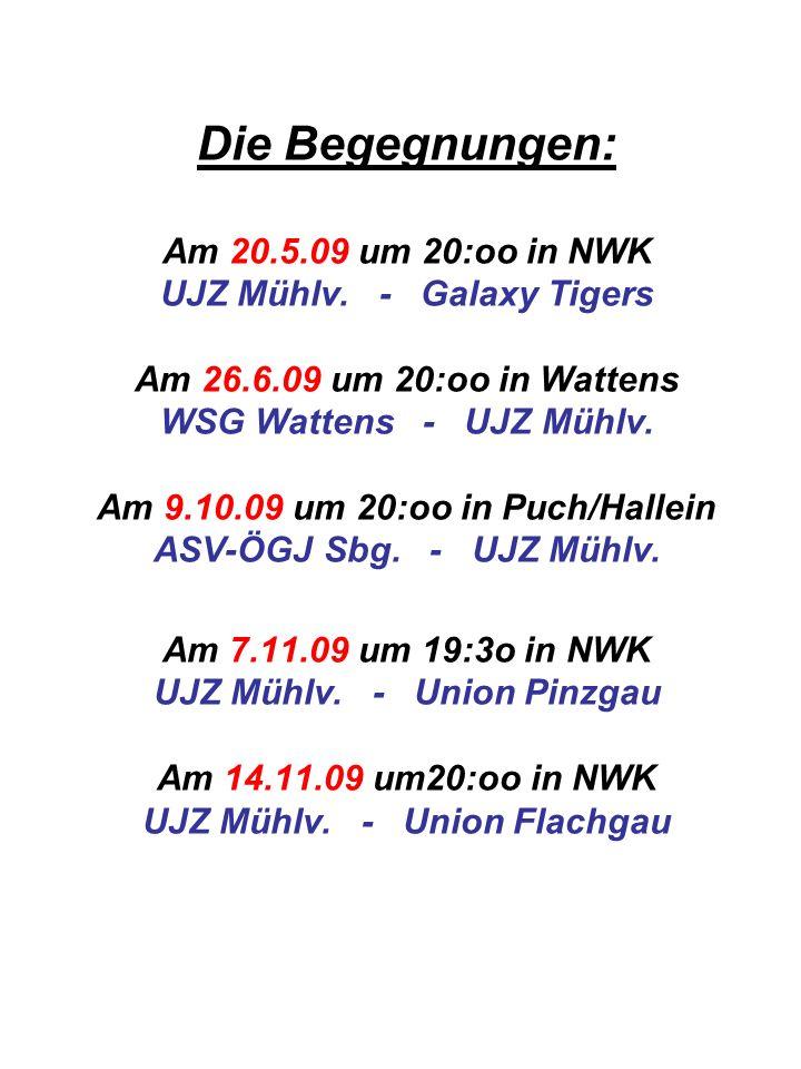 Die Begegnungen: Am 20. 5. 09 um 20:oo in NWK UJZ Mühlv