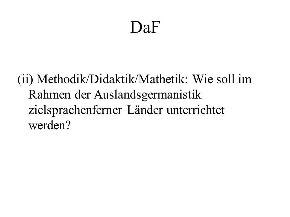 DaF (ii) Methodik/Didaktik/Mathetik: Wie soll im Rahmen der Auslandsgermanistik zielsprachenferner Länder unterrichtet werden