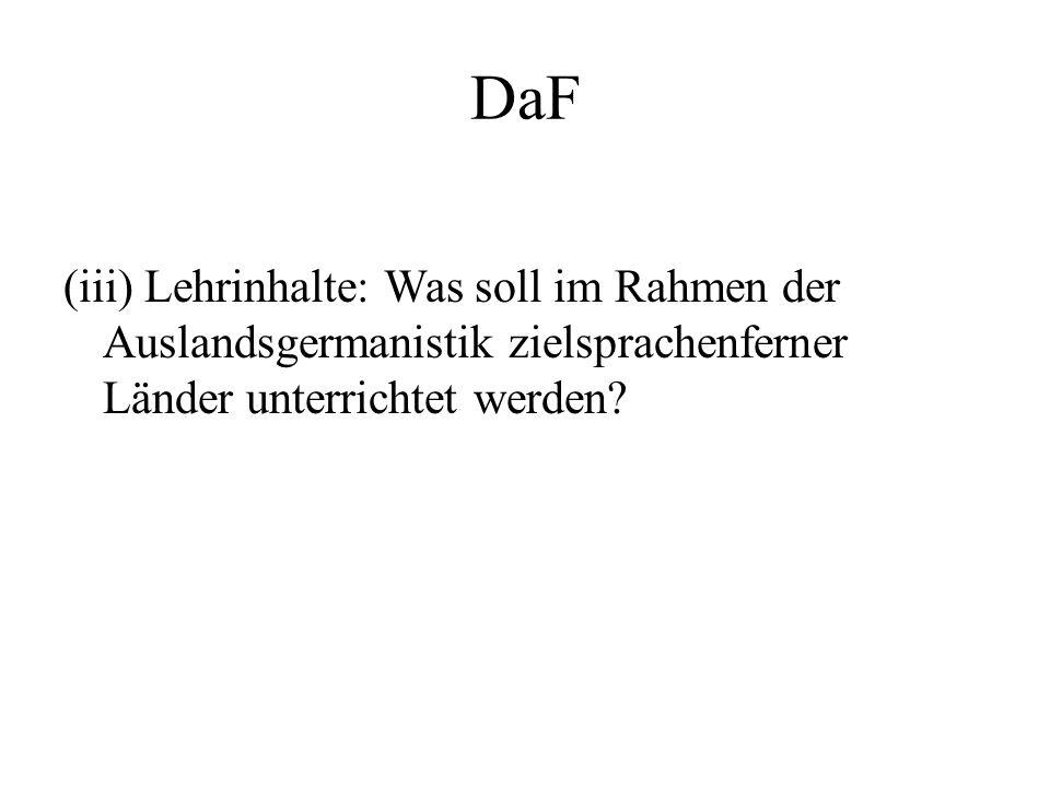 DaF (iii) Lehrinhalte: Was soll im Rahmen der Auslandsgermanistik zielsprachenferner Länder unterrichtet werden