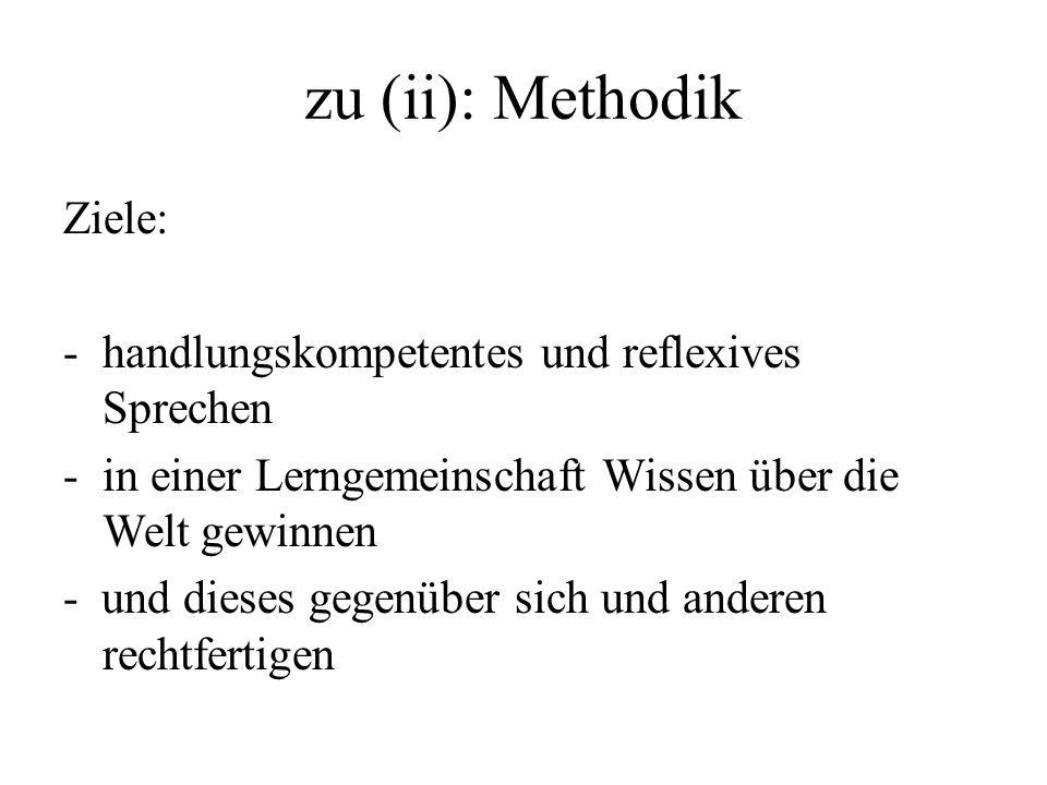 zu (ii): Methodik Ziele: handlungskompetentes und reflexives Sprechen