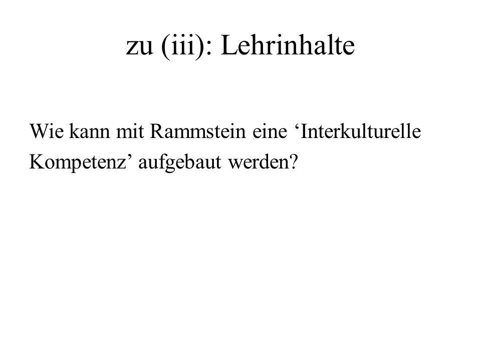 zu (iii): Lehrinhalte Wie kann mit Rammstein eine 'Interkulturelle Kompetenz' aufgebaut werden