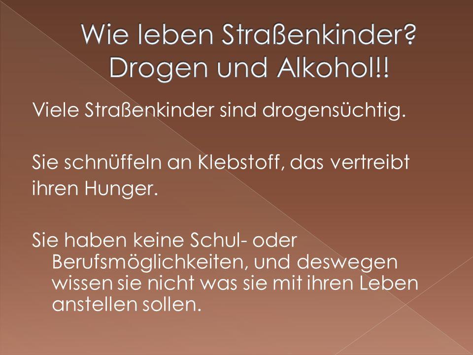 Wie leben Straßenkinder Drogen und Alkohol!!