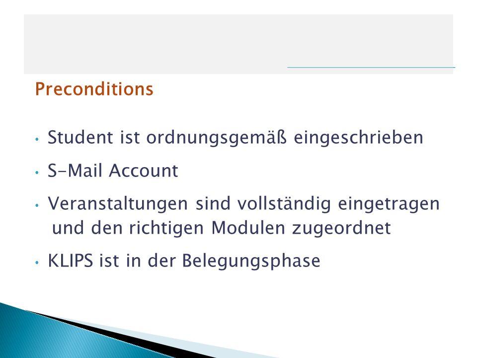 Preconditions Student ist ordnungsgemäß eingeschrieben. S-Mail Account. Veranstaltungen sind vollständig eingetragen.