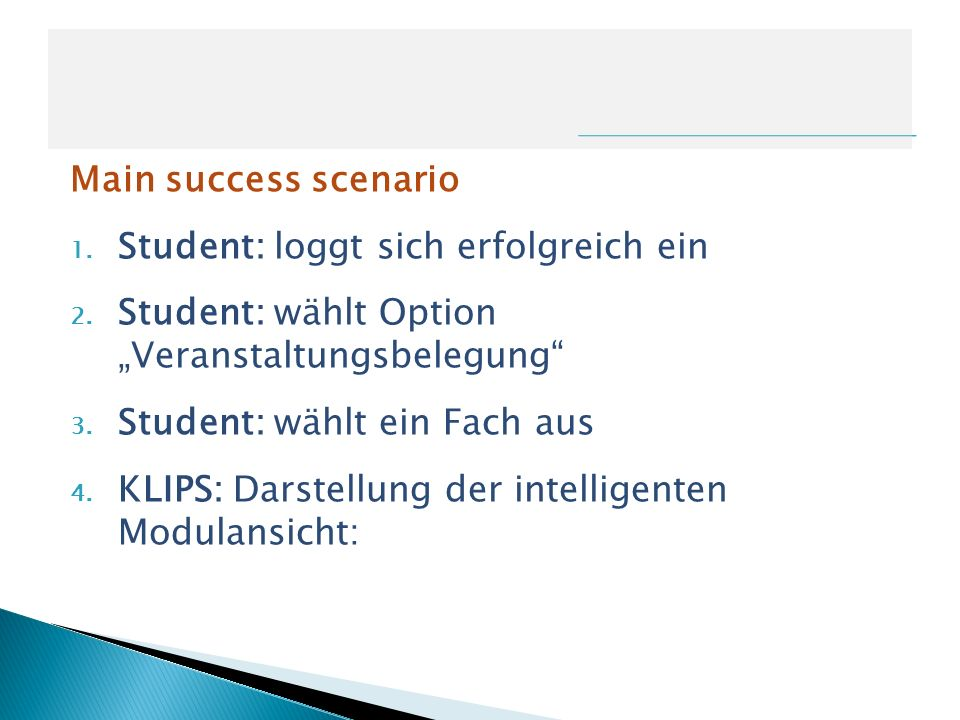 """Main success scenarioStudent: loggt sich erfolgreich ein. Student: wählt Option """"Veranstaltungsbelegung"""