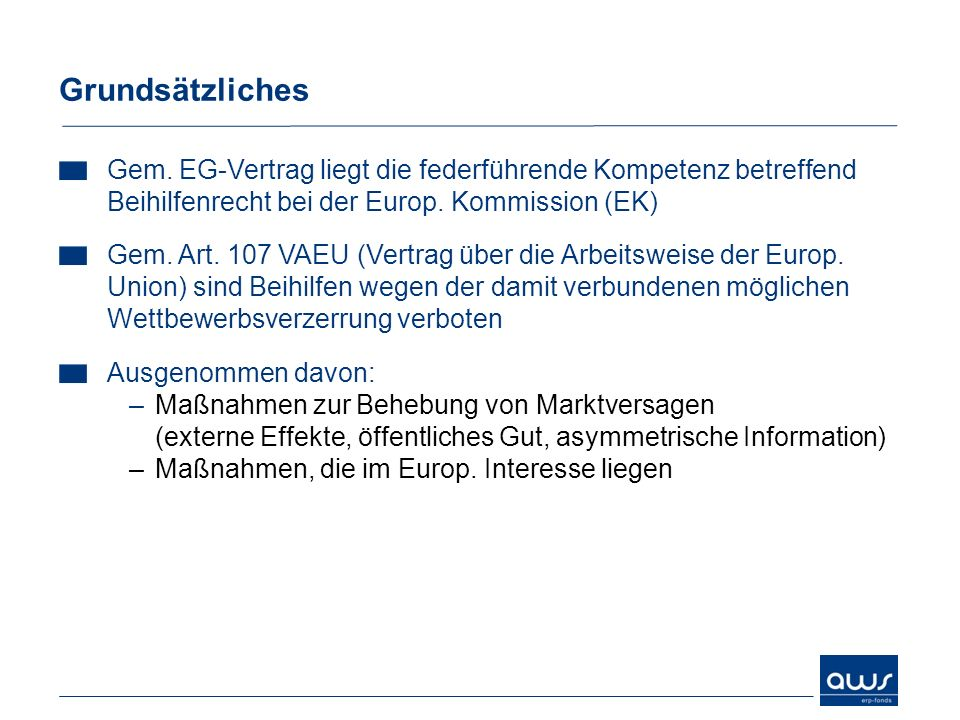 Grundsätzliches Gem. EG-Vertrag liegt die federführende Kompetenz betreffend Beihilfenrecht bei der Europ. Kommission (EK)