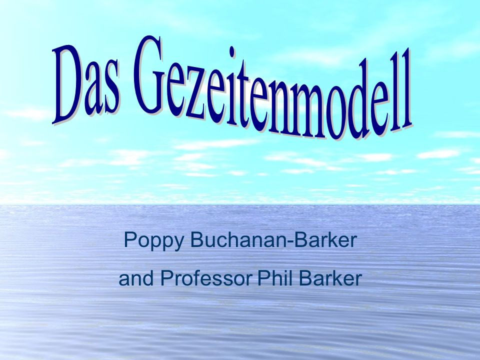 Das Gezeitenmodell Poppy Buchanan-Barker and Professor Phil Barker