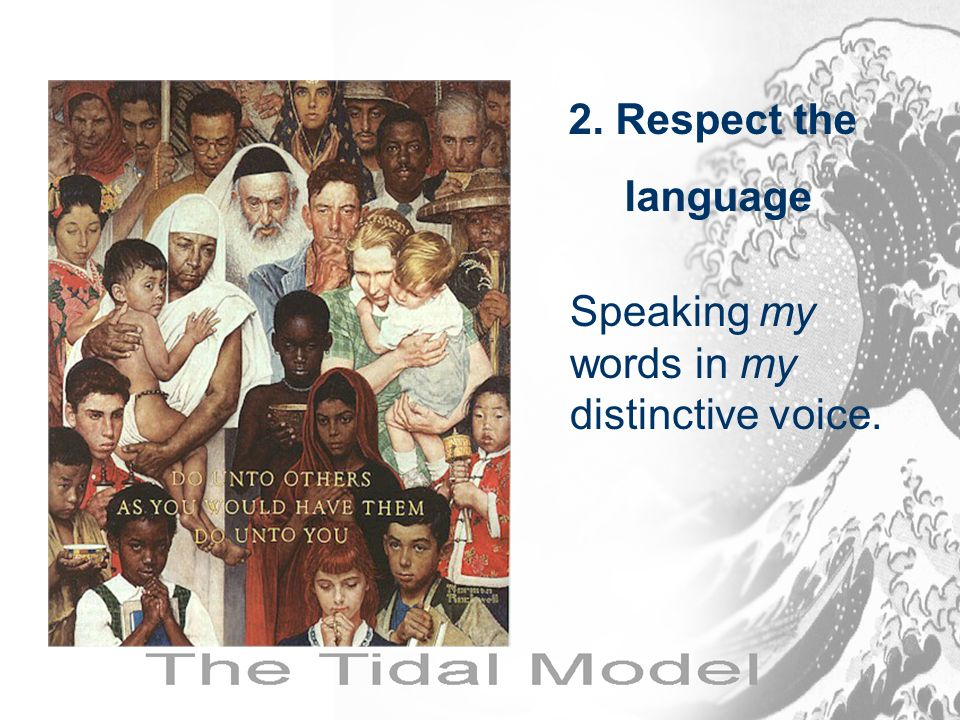 2. Respect the language Speaking my words in my distinctive voice.