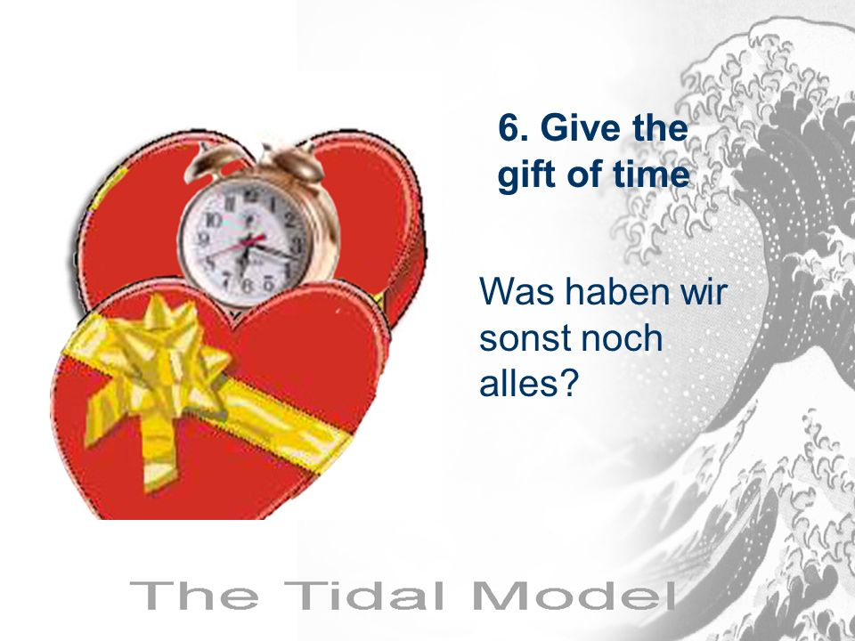 6. Give the gift of time Was haben wir sonst noch alles