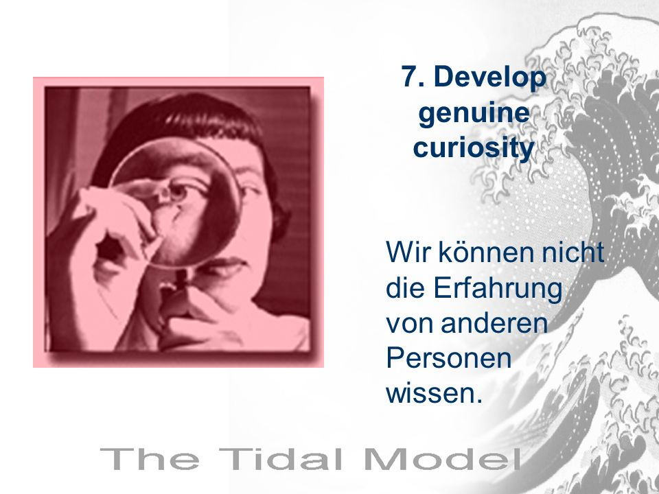 7. Develop genuine curiosity