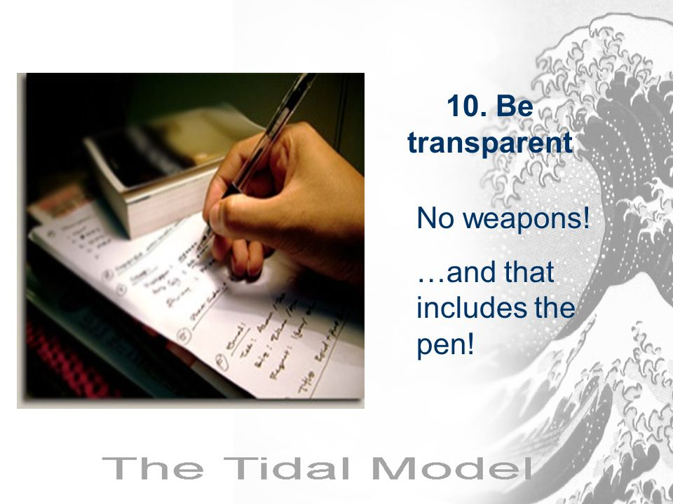 10. Be transparent No weapons! …and that includes the pen!