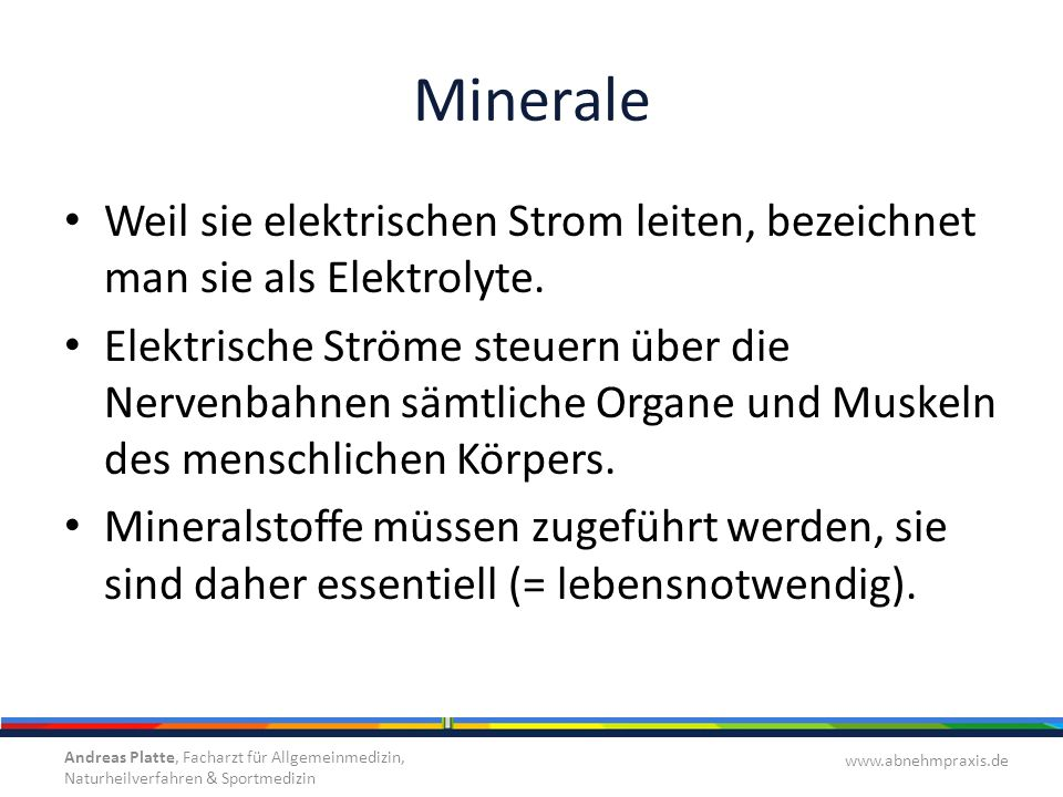 Minerale Weil sie elektrischen Strom leiten, bezeichnet man sie als Elektrolyte.