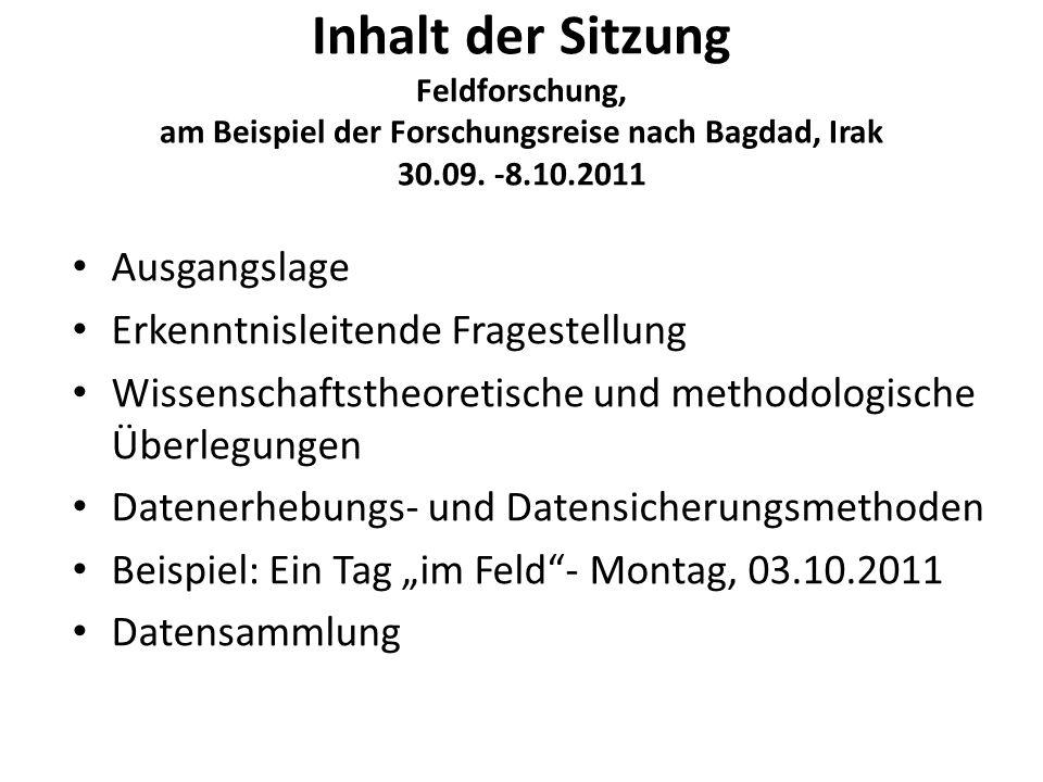 Inhalt der Sitzung Feldforschung, am Beispiel der Forschungsreise nach Bagdad, Irak 30.09. -8.10.2011