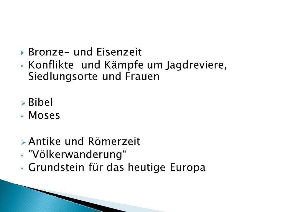 Bronze- und Eisenzeit Konflikte und Kämpfe um Jagdreviere, Siedlungsorte und Frauen. Bibel. Moses.