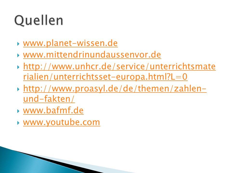 Quellen www.planet-wissen.de www.mittendrinundaussenvor.de