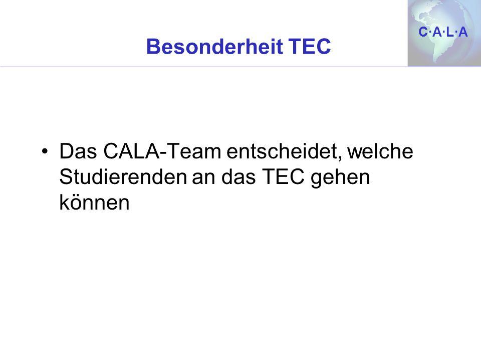 Besonderheit TEC Das CALA-Team entscheidet, welche Studierenden an das TEC gehen können