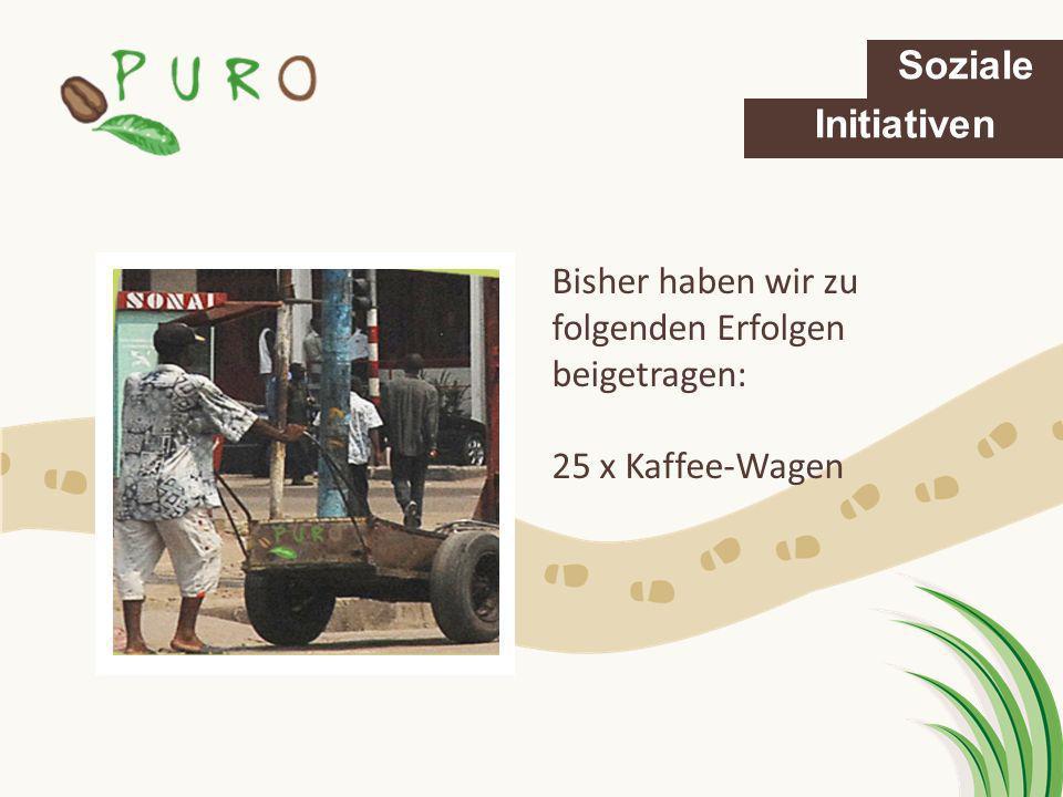 Soziale Initiativen Bisher haben wir zu folgenden Erfolgen beigetragen: 25 x Kaffee-Wagen