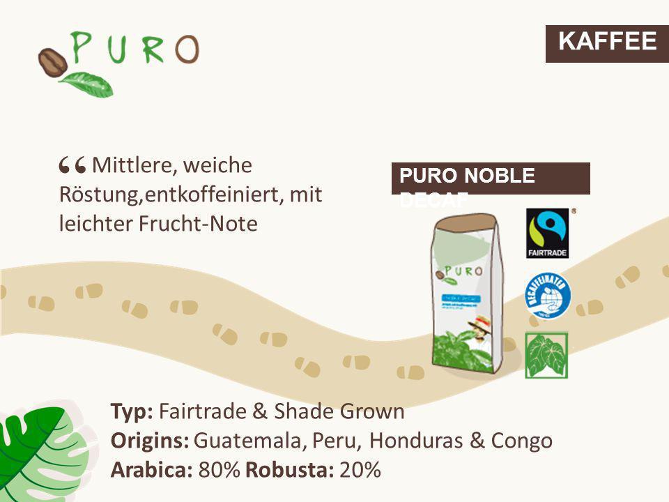 KAFFEE Mittlere, weiche Röstung,entkoffeiniert, mit leichter Frucht-Note. PURO NOBLE DECAF. Typ: Fairtrade & Shade Grown.