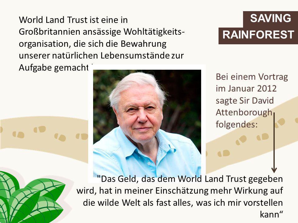 World Land Trust ist eine in Großbritannien ansässige Wohltätigkeits-organisation, die sich die Bewahrung unserer natürlichen Lebensumstände zur Aufgabe gemacht hat