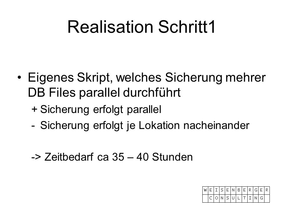 Realisation Schritt1 Eigenes Skript, welches Sicherung mehrer DB Files parallel durchführt. + Sicherung erfolgt parallel.