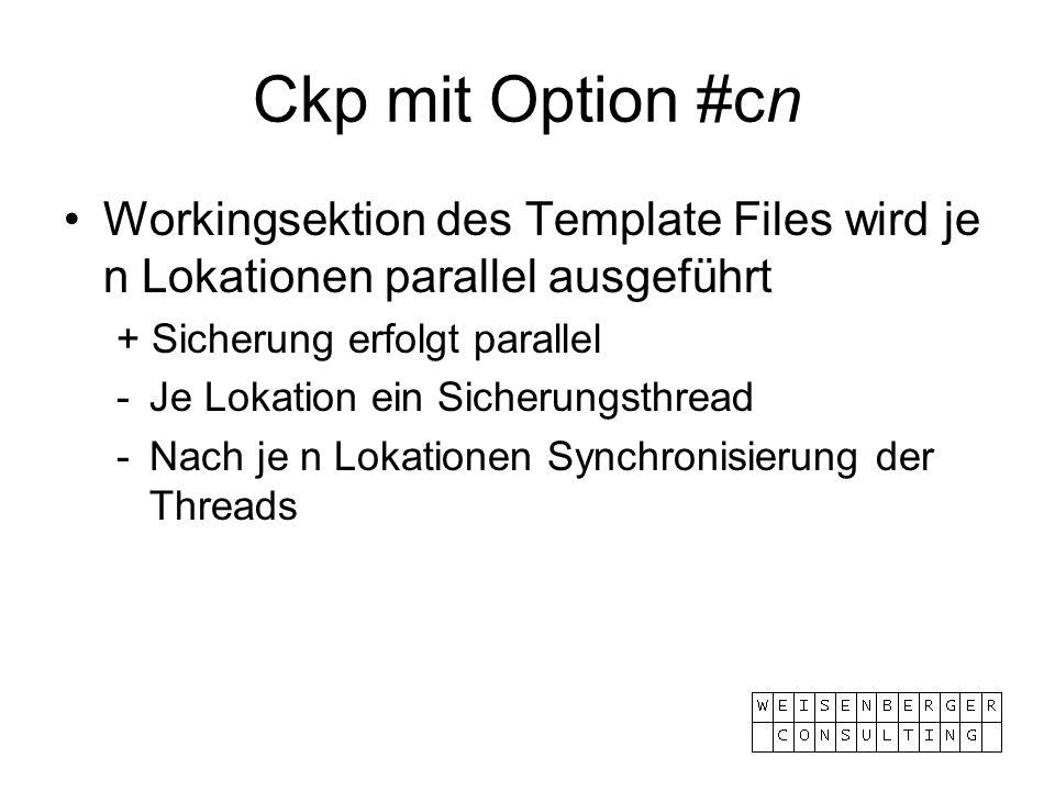 Ckp mit Option #cn Workingsektion des Template Files wird je n Lokationen parallel ausgeführt. + Sicherung erfolgt parallel.