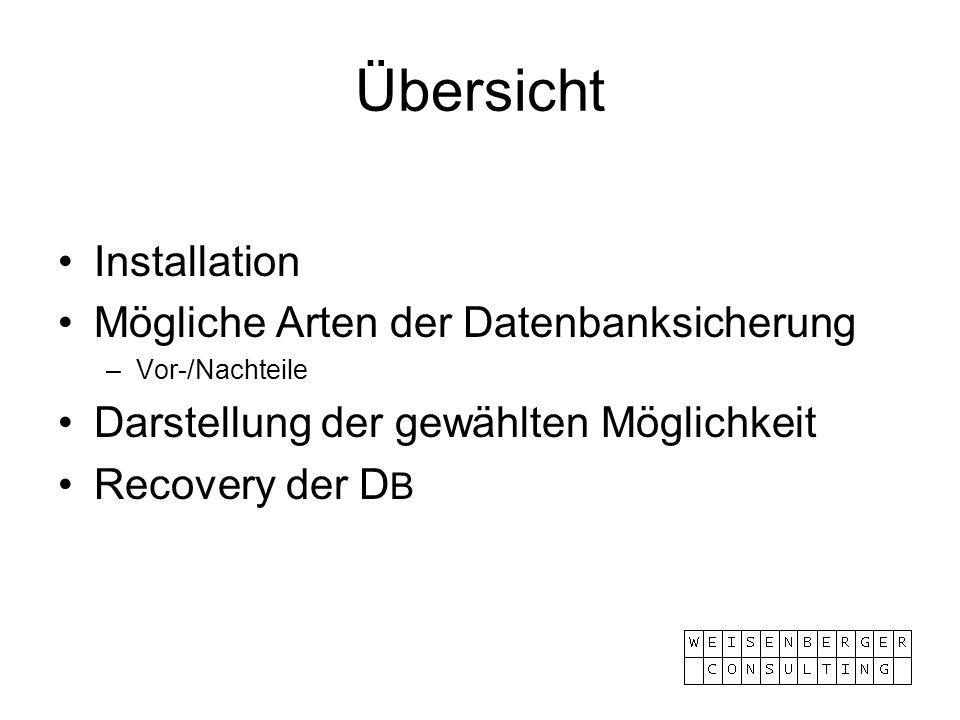 Übersicht Installation Mögliche Arten der Datenbanksicherung