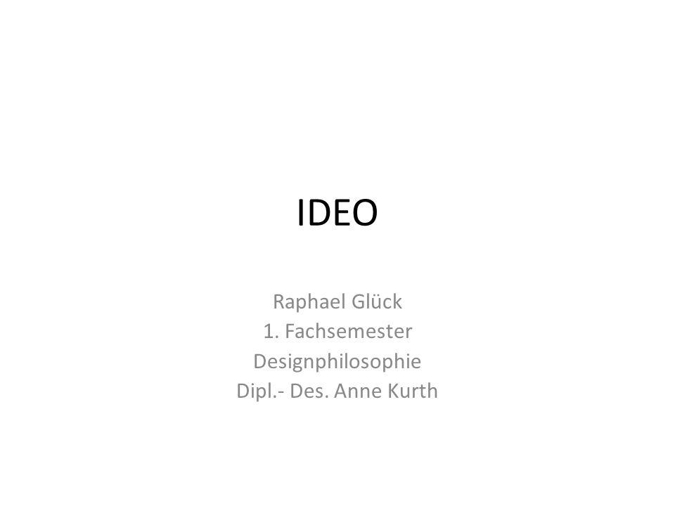 Raphael Glück 1. Fachsemester Designphilosophie Dipl.- Des. Anne Kurth