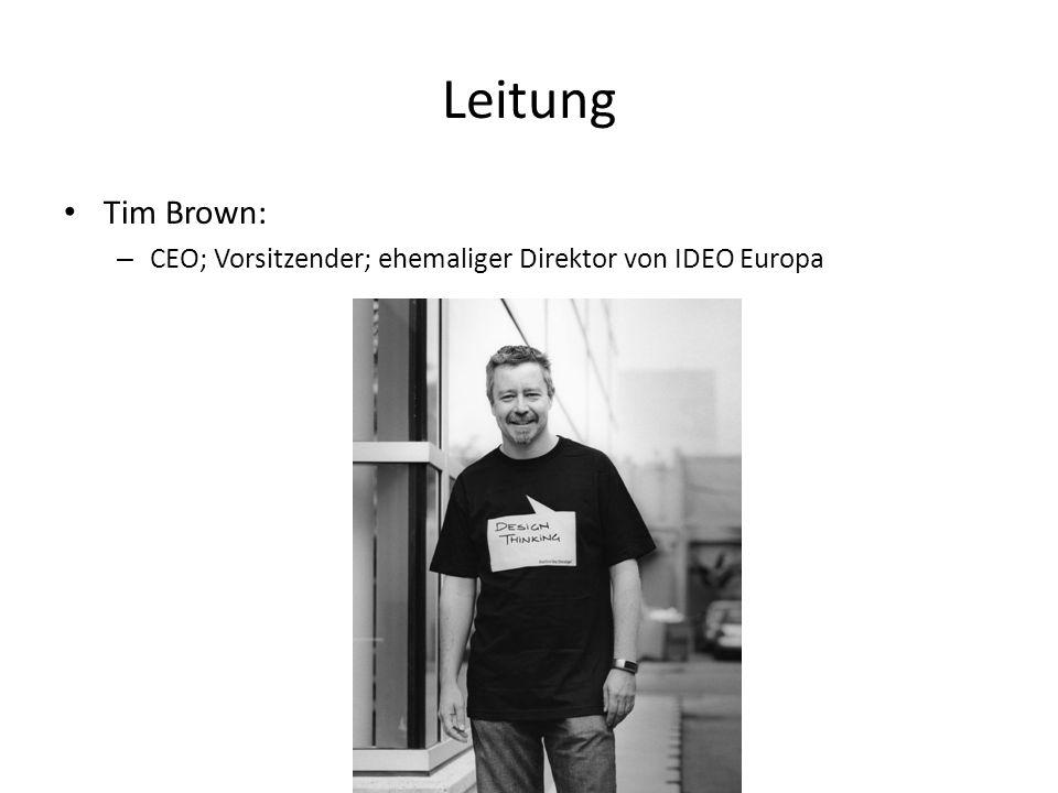 Leitung Tim Brown: CEO; Vorsitzender; ehemaliger Direktor von IDEO Europa