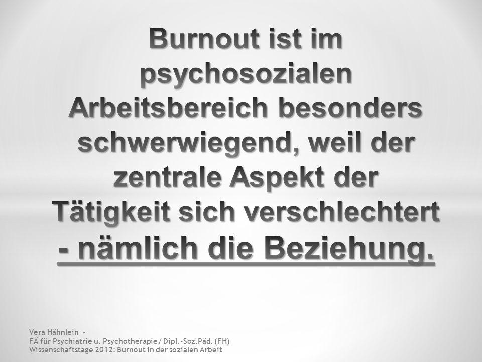 Burnout ist im psychosozialen Arbeitsbereich besonders schwerwiegend, weil der zentrale Aspekt der Tätigkeit sich verschlechtert - nämlich die Beziehung.