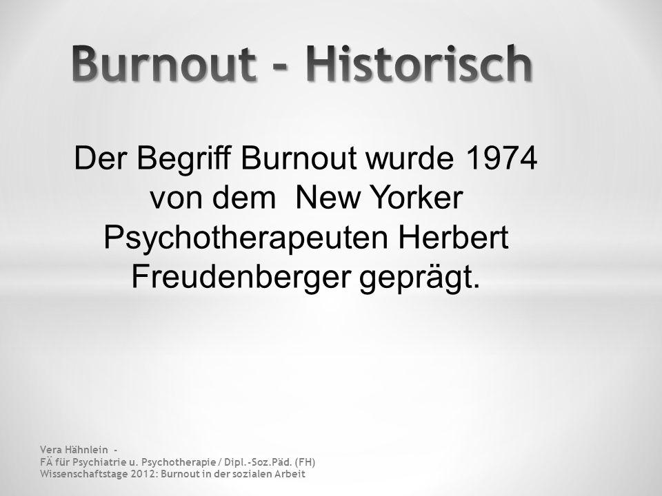 Burnout - Historisch Der Begriff Burnout wurde 1974 von dem New Yorker Psychotherapeuten Herbert Freudenberger geprägt.