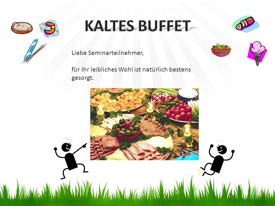 KALTES BUFFET Liebe Seminarteilnehmer,