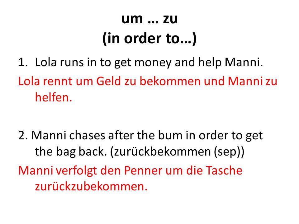 um … zu (in order to…) Lola runs in to get money and help Manni.