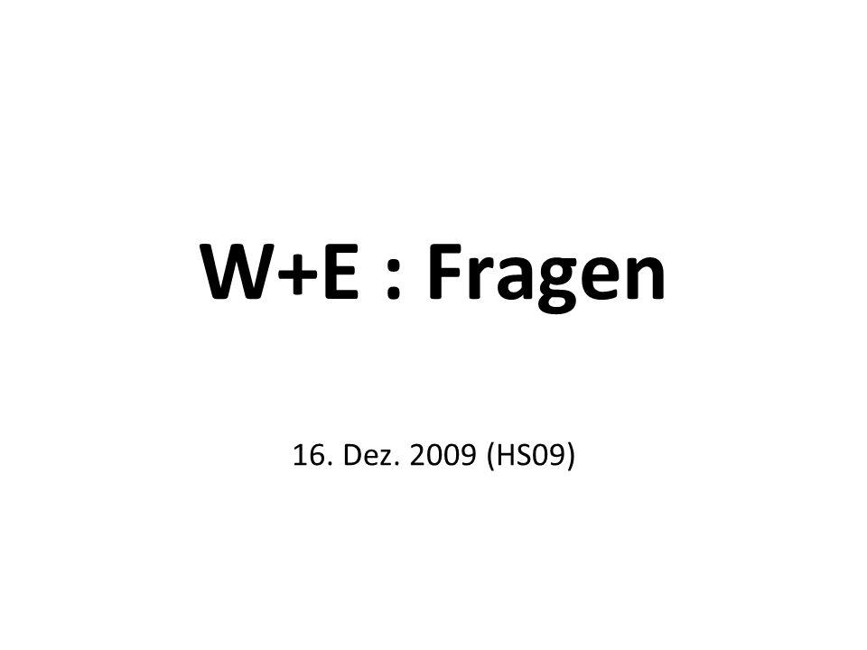W+E : Fragen 16. Dez. 2009 (HS09)