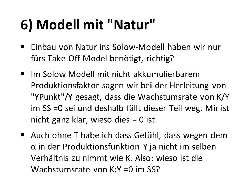 6) Modell mit Natur Einbau von Natur ins Solow-Modell haben wir nur fürs Take-Off Model benötigt, richtig
