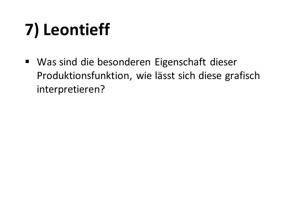7) Leontieff Was sind die besonderen Eigenschaft dieser Produktionsfunktion, wie lässt sich diese grafisch interpretieren