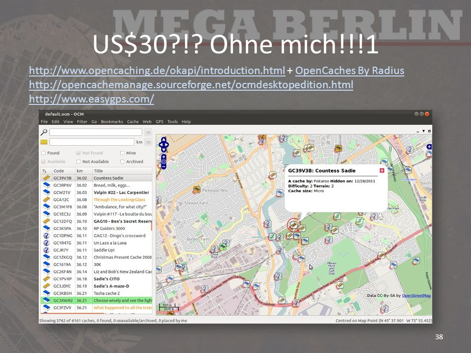 US$30 ! Ohne mich!!!1 http://www.opencaching.de/okapi/introduction.html + OpenCaches By Radius.