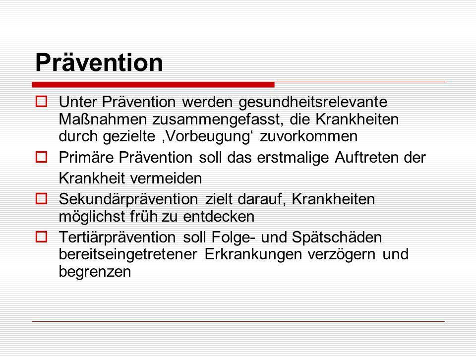 Prävention Unter Prävention werden gesundheitsrelevante Maßnahmen zusammengefasst, die Krankheiten durch gezielte 'Vorbeugung' zuvorkommen.