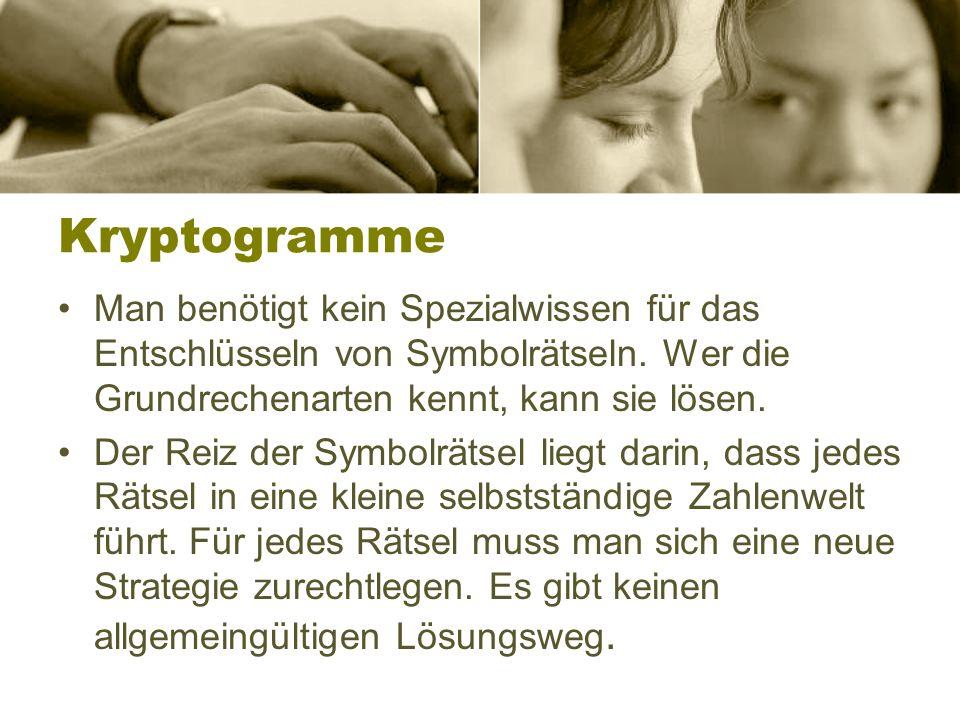 Kryptogramme Man benötigt kein Spezialwissen für das Entschlüsseln von Symbolrätseln. Wer die Grundrechenarten kennt, kann sie lösen.