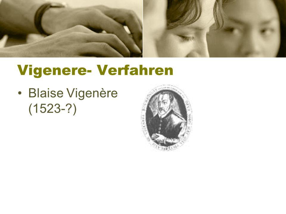 Vigenere- Verfahren Blaise Vigenère (1523- )