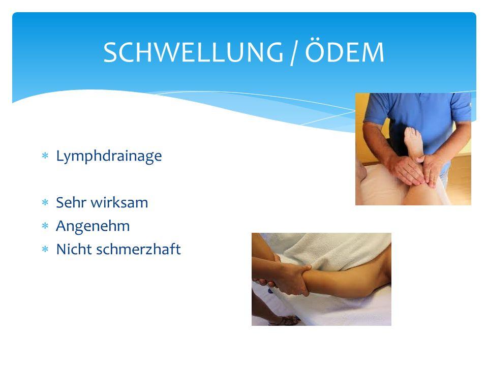 SCHWELLUNG / ÖDEM Lymphdrainage Sehr wirksam Angenehm