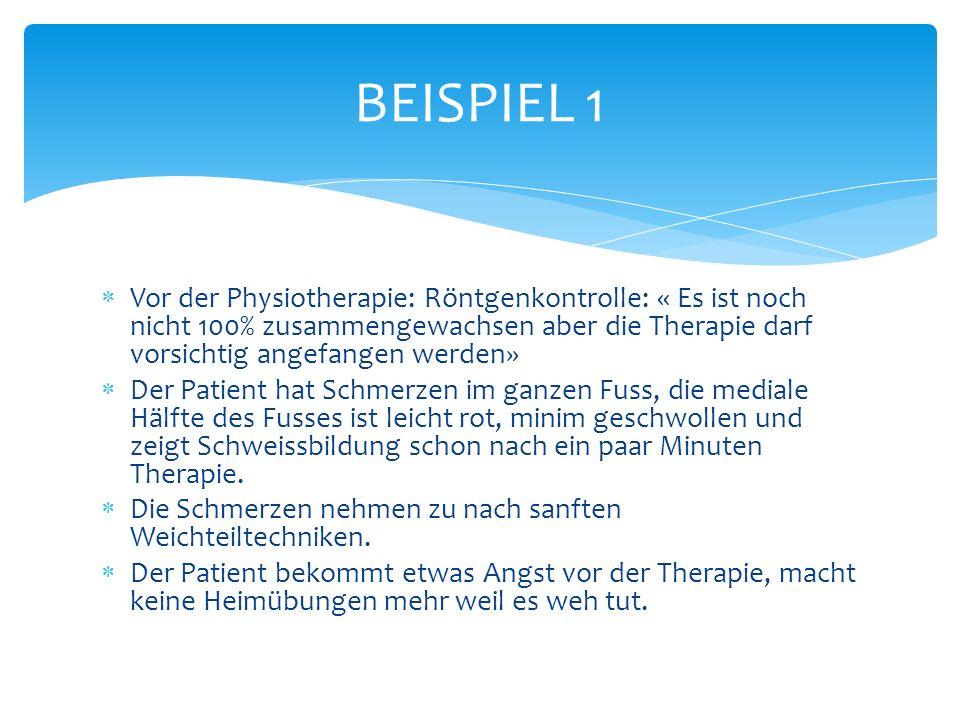 BEISPIEL 1 Vor der Physiotherapie: Röntgenkontrolle: « Es ist noch nicht 100% zusammengewachsen aber die Therapie darf vorsichtig angefangen werden»
