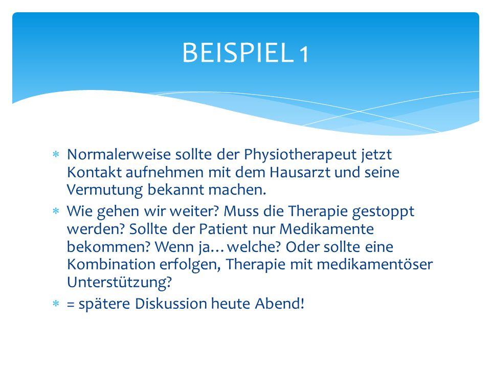 BEISPIEL 1 Normalerweise sollte der Physiotherapeut jetzt Kontakt aufnehmen mit dem Hausarzt und seine Vermutung bekannt machen.