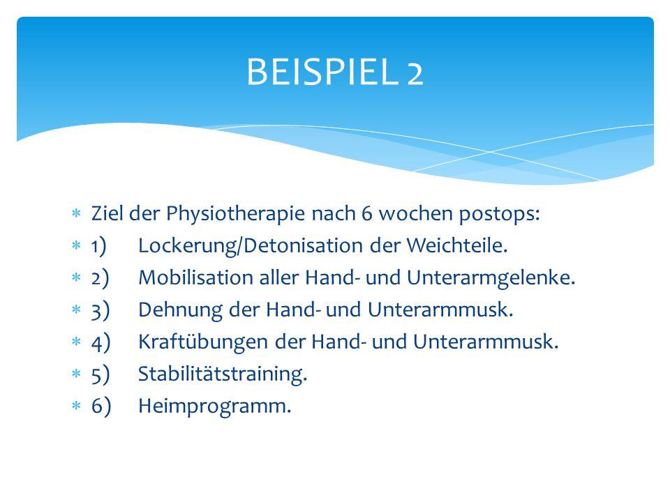 BEISPIEL 2 Ziel der Physiotherapie nach 6 wochen postops: