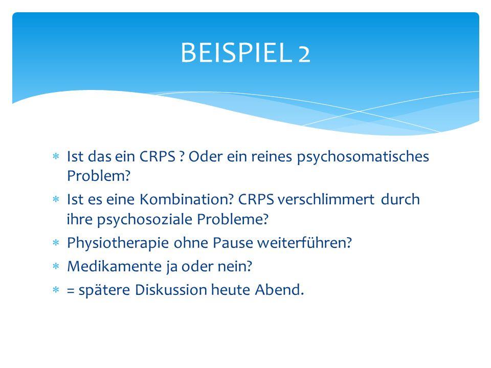 BEISPIEL 2 Ist das ein CRPS Oder ein reines psychosomatisches Problem