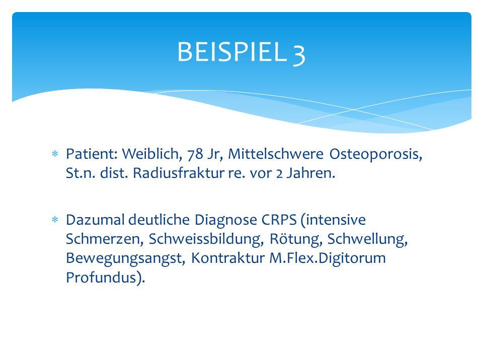 BEISPIEL 3 Patient: Weiblich, 78 Jr, Mittelschwere Osteoporosis, St.n. dist. Radiusfraktur re. vor 2 Jahren.