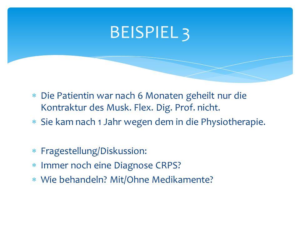 BEISPIEL 3 Die Patientin war nach 6 Monaten geheilt nur die Kontraktur des Musk. Flex. Dig. Prof. nicht.